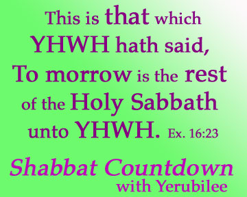 This is that which YHWH hath said, To morrow is the rest of the Holy Sabbath unto YHWH. Ex. 16:23 Shabbat Countdown with Yerubilee.